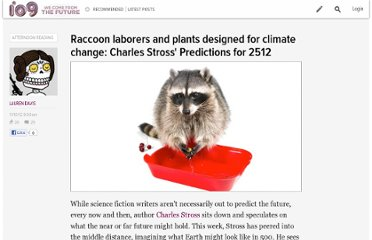http://io9.com/5959392/raccoon-laborers-and-plants-designed-for-climate-change-charles-stross-predictions-for-2512