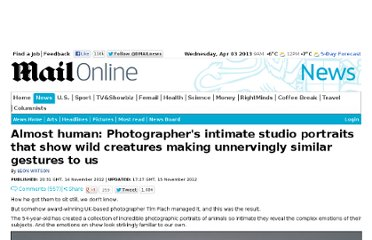 http://www.dailymail.co.uk/news/article-2233048/Almost-human-Photographers-intimate-studio-portraits-wild-creatures-making-unnervingly-similar-gestures-us.html