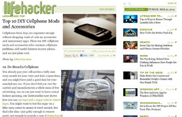 http://lifehacker.com/5506685/top-10-diy-cellphone-mods-and-accessories
