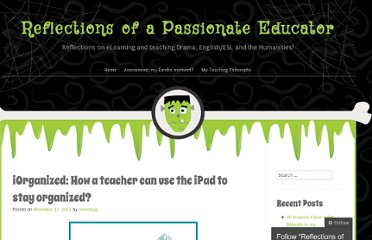 http://reflectionsofeducator.wordpress.com/2012/11/17/iorganized-how-a-teacher-can-use-the-ipad-to-stay-organized/