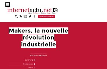 http://www.internetactu.net/2012/11/23/makers-la-nouvelle-revolution-industrielle/