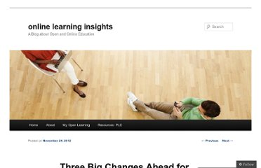 http://onlinelearninginsights.wordpress.com/2012/11/24/three-big-changes-ahead-for-higher-education/