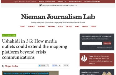 http://www.niemanlab.org/2010/07/ushahidi-in-3g-how-media-outlets-could-extend-the-mapping-platform-beyond-crisis-communications/