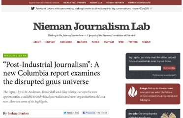 http://www.niemanlab.org/2012/11/post-industrial-journalism-a-new-columbia-report-examines-the-disrupted-news-universe/