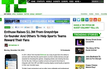 http://techcrunch.com/2012/12/03/enthuse-raises-1-3m-from-greystripe-co-founder-and-others-to-help-sports-teams-reward-their-fans/
