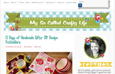 http://www.mysocalledcraftylife.com/2012/11/30/12-days-of-handmade-gifts-diy-recipe-potholders/