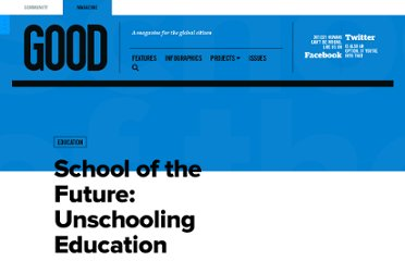 http://www.good.is/posts/school-of-the-future-unschooling-education