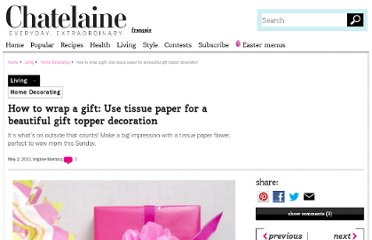 http://www.chatelaine.com/living/home-decorating/how-to-wrap-a-gift-use-tissue-paper-for-a-beautiful-gift-topper-decoration/