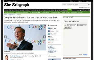 http://www.telegraph.co.uk/technology/google/7864223/Googles-Eric-Schmidt-You-can-trust-us-with-your-data.html