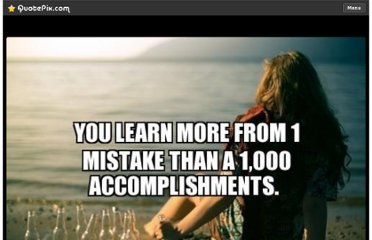 http://quotepix.com/m/YOU-LEARN-MORE-FROM-1-MISTAKE-THAN-A-1-000-ACCOMPLISHMENTS-6986