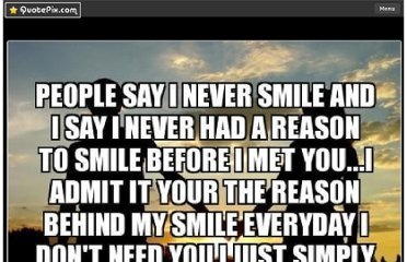 http://quotepix.com/m/People-Say-I-Never-Smile-And-I-Say-I-Never-Had-A-Reason-To-Smile-Before-I-Met-You-I-Admit-It-Your-Th