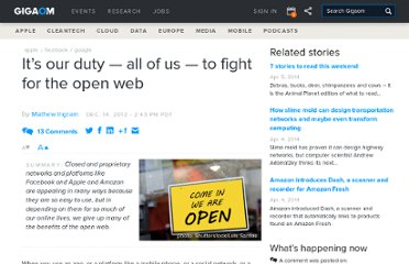 http://gigaom.com/2012/12/14/its-our-duty-all-of-us-to-fight-for-the-open-web/
