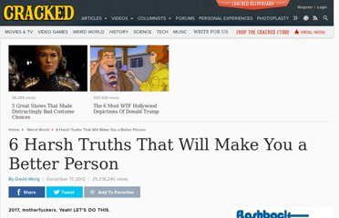 http://www.cracked.com/blog/6-harsh-truths-that-will-make-you-better-person/
