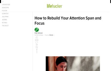 http://lifehacker.com/5596964/how-to-rebuild-your-attention-span-and-focus