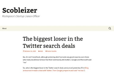 http://scobleizer.com/2009/10/22/the-biggest-loser-in-the-twitter-search-deals/