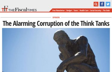 http://www.thefiscaltimes.com/Columns/2012/12/14/The-Alarming-Corruption-of-the-Think-Tanks.aspx#page1
