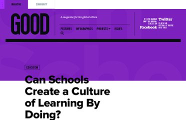 http://www.good.is/posts/can-schools-create-a-culture-of-learning-by-doing