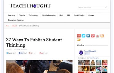 http://www.teachthought.com/technology/27-ways-to-publish-student-thinking/