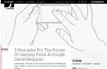 http://www.fastcodesign.com/1671517/3-principles-for-the-future-of-gaming-from-a-google-game-designer