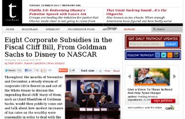 http://truth-out.org/news/item/13648-eight-corporate-subsidies-in-the-fiscal-cliff-bill-from-goldman-sachs-to-disney-to-nascar