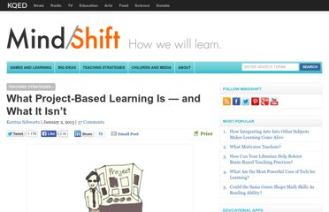 http://blogs.kqed.org/mindshift/2013/01/what-project-based-learning-is-and-isnt/