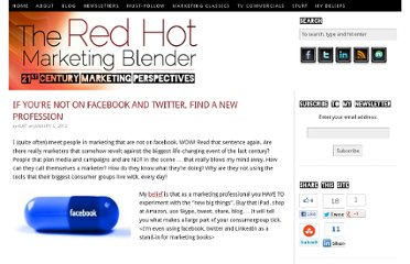 http://www.redhotmarketingblender.com/2012/01/if-youre-not-on-facebook-and-twitter-find-a-new-profession/