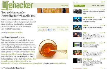 http://lifehacker.com/5404642/top-10-homemade-remedies-for-what-ails-you