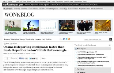 http://www.washingtonpost.com/blogs/wonkblog/wp/2012/08/27/obama-is-deporting-more-immigrants-than-bush-republicans-dont-think-thats-enough/