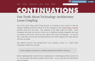 http://continuations.com/post/227973186/one-truth-about-technology-architecture-loose-coupling