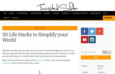 http://twistedsifter.com/2013/01/50-life-hacks-to-simplify-your-world/