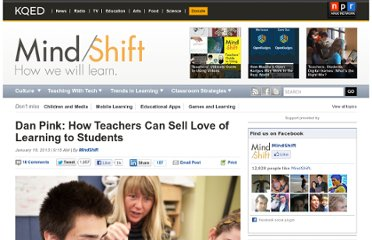 http://blogs.kqed.org/mindshift/2013/01/dan-pink-how-teachers-can-sell-love-of-learning-to-students/