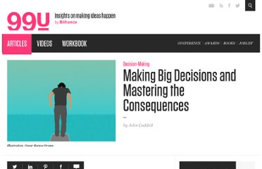 http://99u.com/tips/7103/Making-Big-Decisions-and-Mastering-the-Consequences