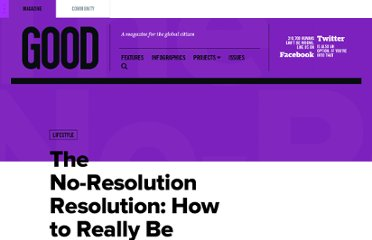 http://www.good.is/posts/the-no-resolution-resolution-how-to-really-be-happy-in-2012