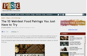 http://www.pastemagazine.com/blogs/lists/2013/01/the-10-weirdest-food-pairings-you-just-have-to-try.html