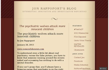 http://jonrappoport.wordpress.com/2013/01/28/the-psychiatric-wolves-attack-more-innocent-children/