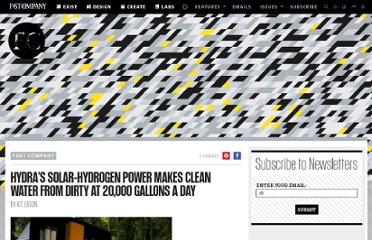 http://www.fastcompany.com/1650212/hydras-solar-hydrogen-power-makes-clean-water-dirty-20000-gallons-day