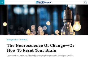http://www.openforum.com/articles/the-neuroscience-of-changeor-how-to-reset-your-brain/