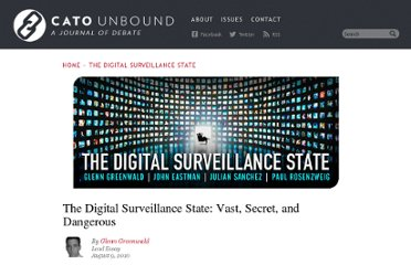 http://www.cato-unbound.org/2010/08/09/glenn-greenwald/the-digital-surveillance-state-vast-secret-and-dangerous/