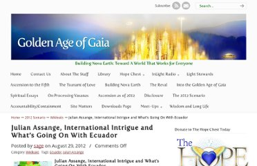 http://goldenageofgaia.com/2012/08/julian-assange-international-intrigue-and-whats-going-on-with-ecuador/