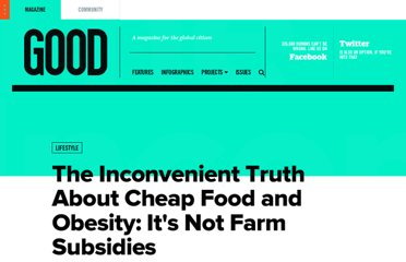 http://www.good.is/posts/the-inconvenient-truth-about-cheap-food-and-obesity-it-s-not-farm-subsidies