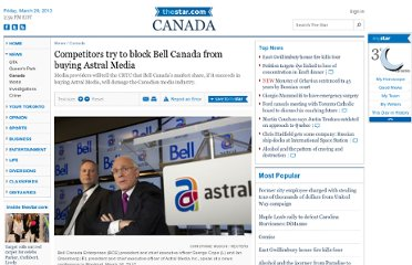http://www.thestar.com/news/canada/2012/09/09/competitors_try_to_block_bell_canada_from_buying_astral_media.html