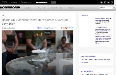 http://motherboard.vice.com/blog/heads-up-hoverboarders-here-comes-quantum-levitation--2