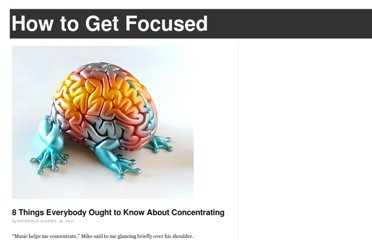 http://www.howtogetfocused.com/chapters/8-things-everybody-ought-to-know-about-concentrating