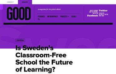 http://www.good.is/posts/is-sweden-s-classroom-free-school-the-future-of-learning