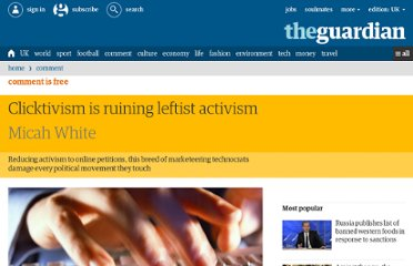 http://www.guardian.co.uk/commentisfree/2010/aug/12/clicktivism-ruining-leftist-activism