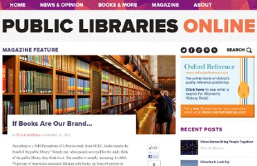 http://publiclibrariesonline.org/2012/10/if-books-are-our-brand/