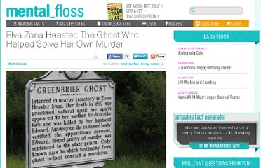 http://mentalfloss.com/article/30608/elva-zona-heaster-ghost-who-helped-solve-her-own-murder