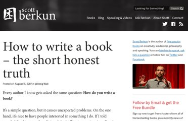 http://scottberkun.com/2007/how-to-write-a-book-the-short-honest-truth/