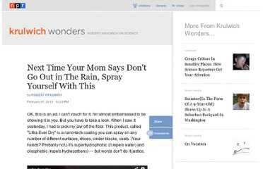 http://www.npr.org/blogs/krulwich/2013/02/07/171370893/next-time-your-mom-says-don-t-go-out-in-the-rain-spray-yourself-with-this