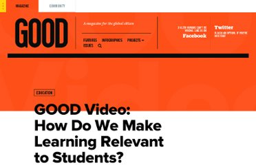 http://www.good.is/posts/good-video-how-do-we-make-learning-relevant-to-students